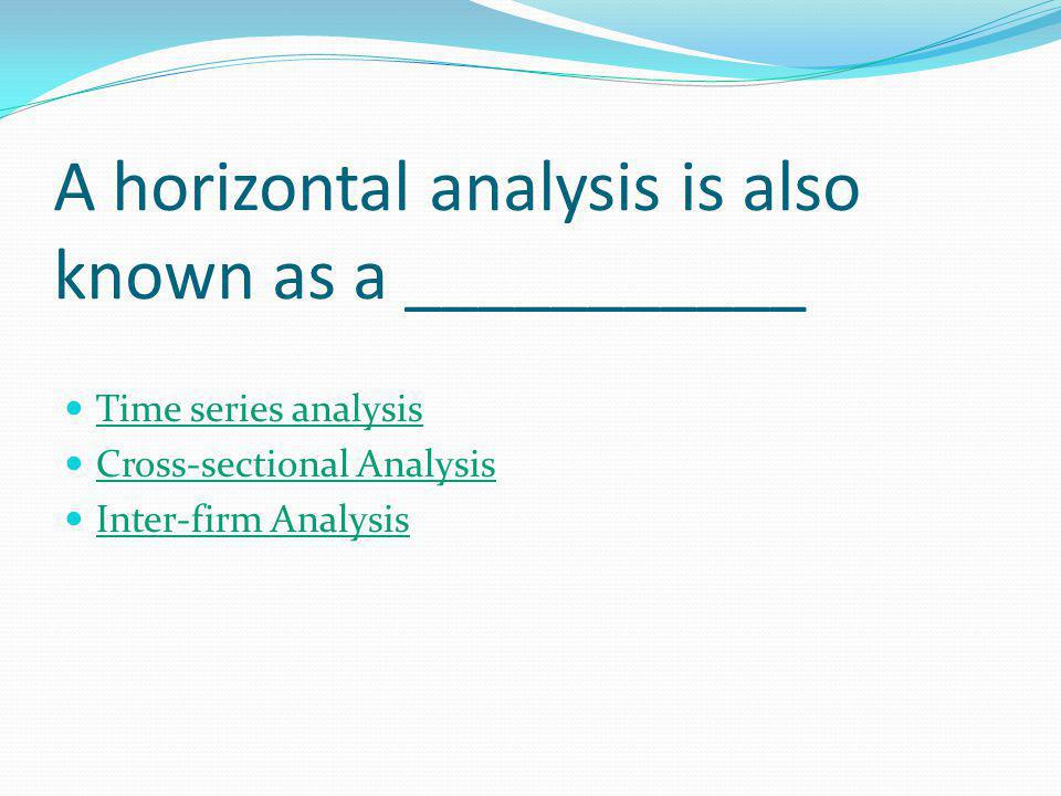 A horizontal analysis is also known as a ___________