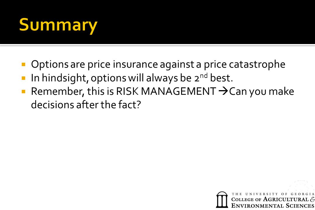 Summary Options are price insurance against a price catastrophe
