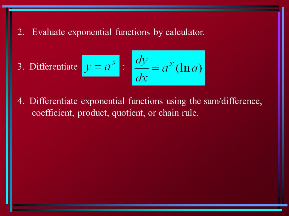 2. Evaluate exponential functions by calculator.