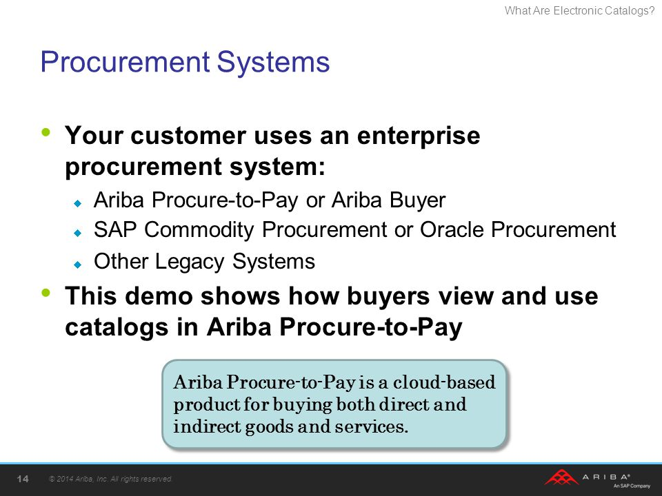 Procurement Systems Your customer uses an enterprise procurement system: Ariba Procure-to-Pay or Ariba Buyer.