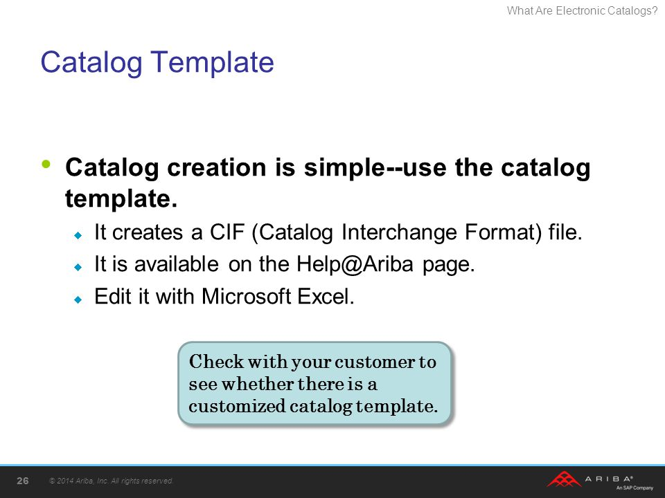 Catalog Template Catalog creation is simple--use the catalog template.