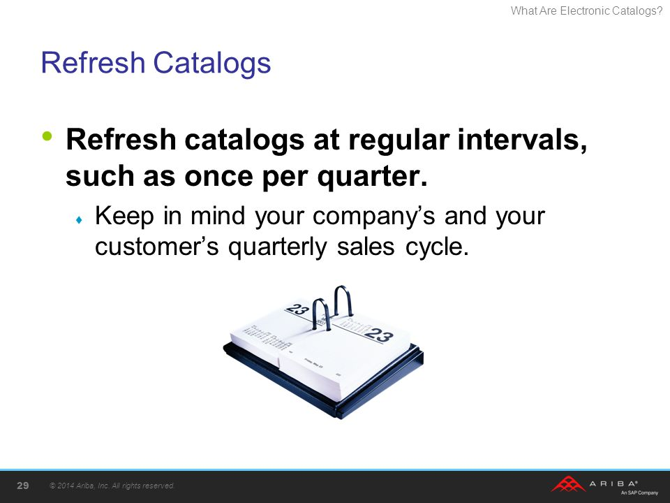 Refresh catalogs at regular intervals, such as once per quarter.