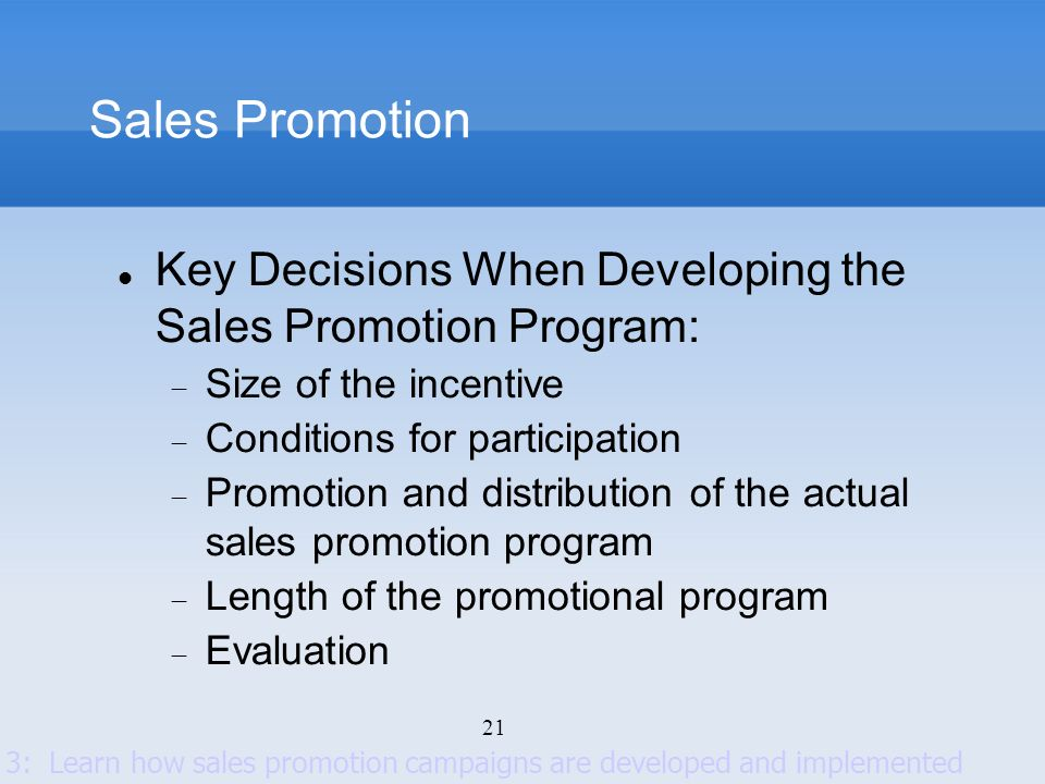 Sales Promotion Key Decisions When Developing the Sales Promotion Program: Size of the incentive.