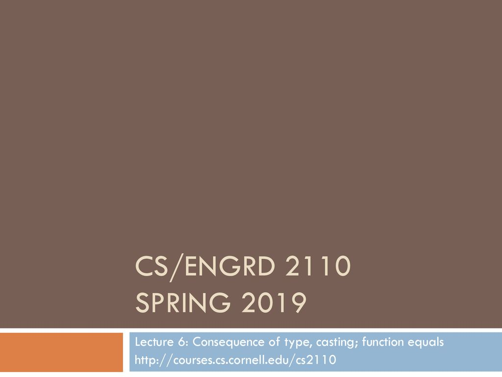 CS/ENGRD 2110 Spring 2019 Lecture 6: Consequence of type, casting