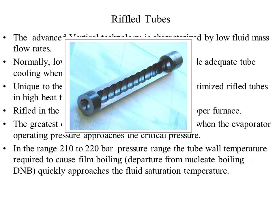 Riffled Tubes The advanced Vertical technology is characterized by low fluid mass flow rates.