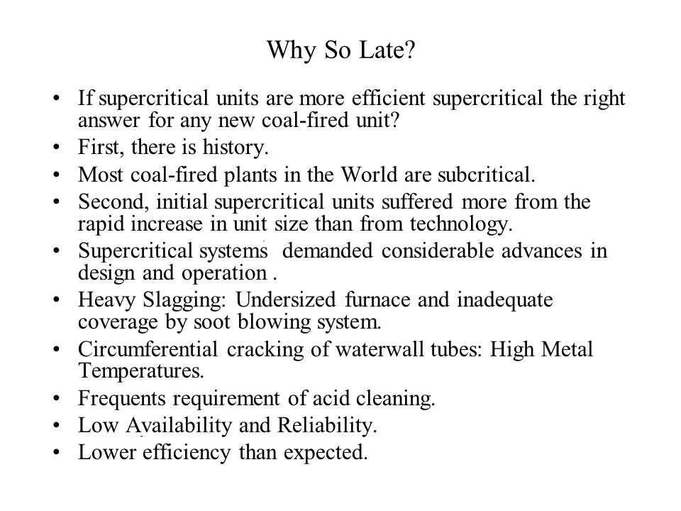 Why So Late If supercritical units are more efficient supercritical the right answer for any new coal-fired unit