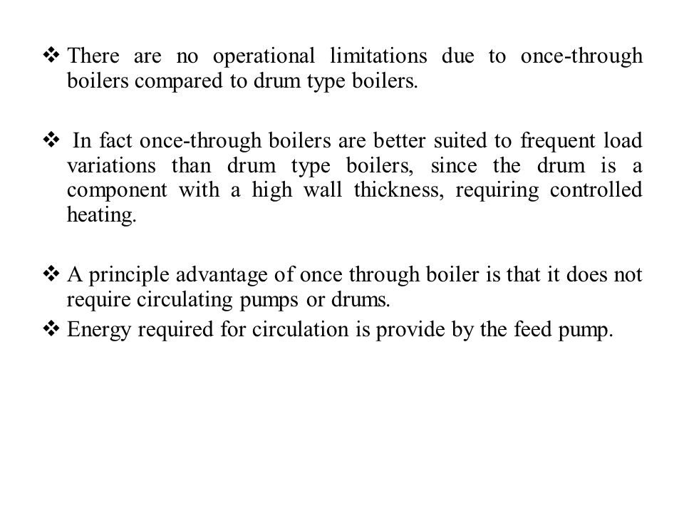 There are no operational limitations due to once-through boilers compared to drum type boilers.