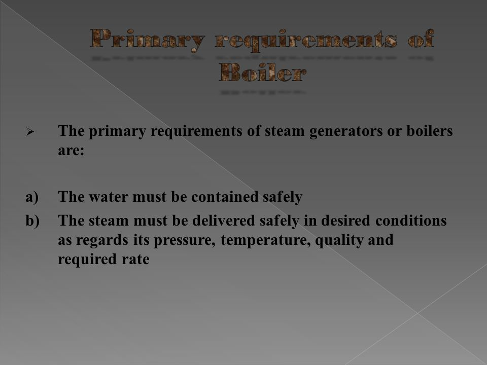 Primary requirements of Boiler