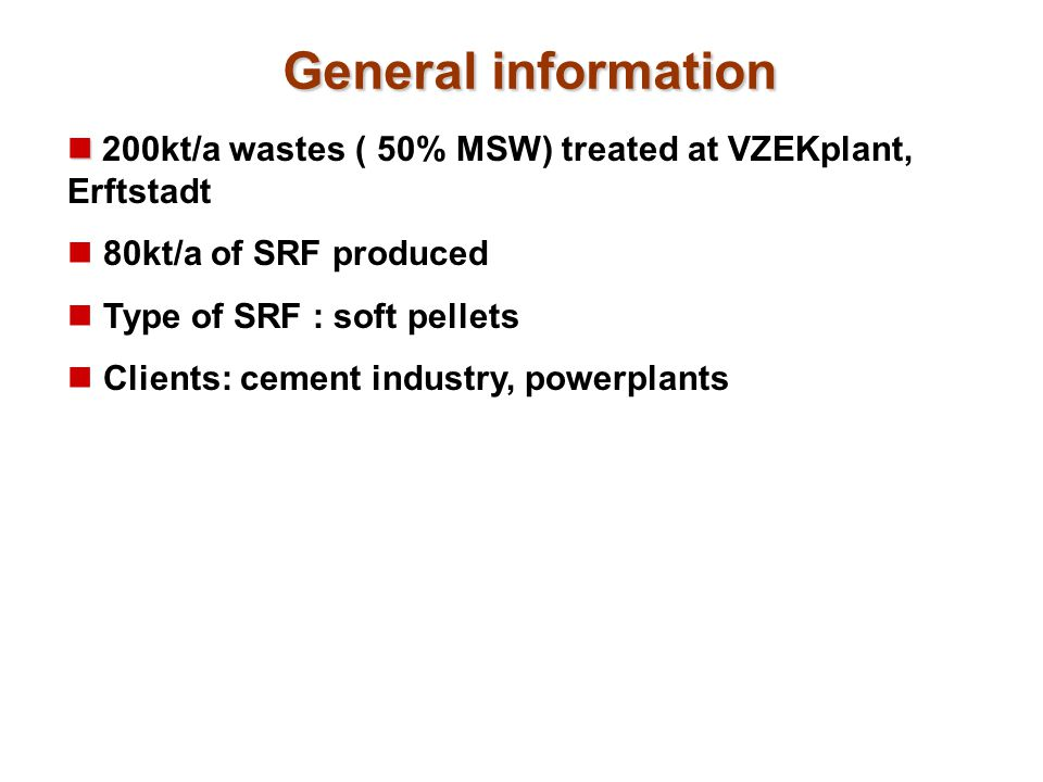 General information 200kt/a wastes ( 50% MSW) treated at VZEKplant, Erftstadt. 80kt/a of SRF produced.