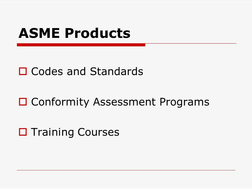 ASME Products Codes and Standards Conformity Assessment Programs