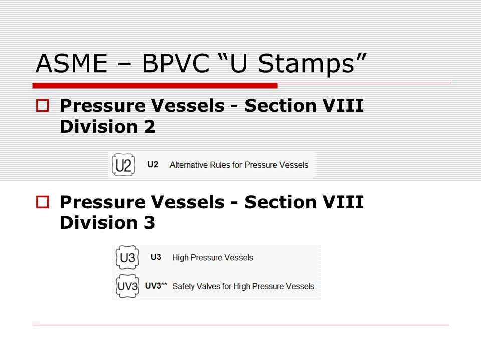 ASME – BPVC U Stamps Pressure Vessels - Section VIII Division 2