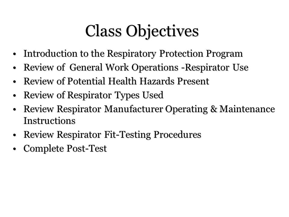 Class Objectives Introduction to the Respiratory Protection Program