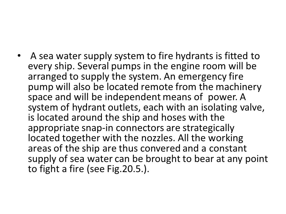 A sea water supply system to fire hydrants is fitted to every ship