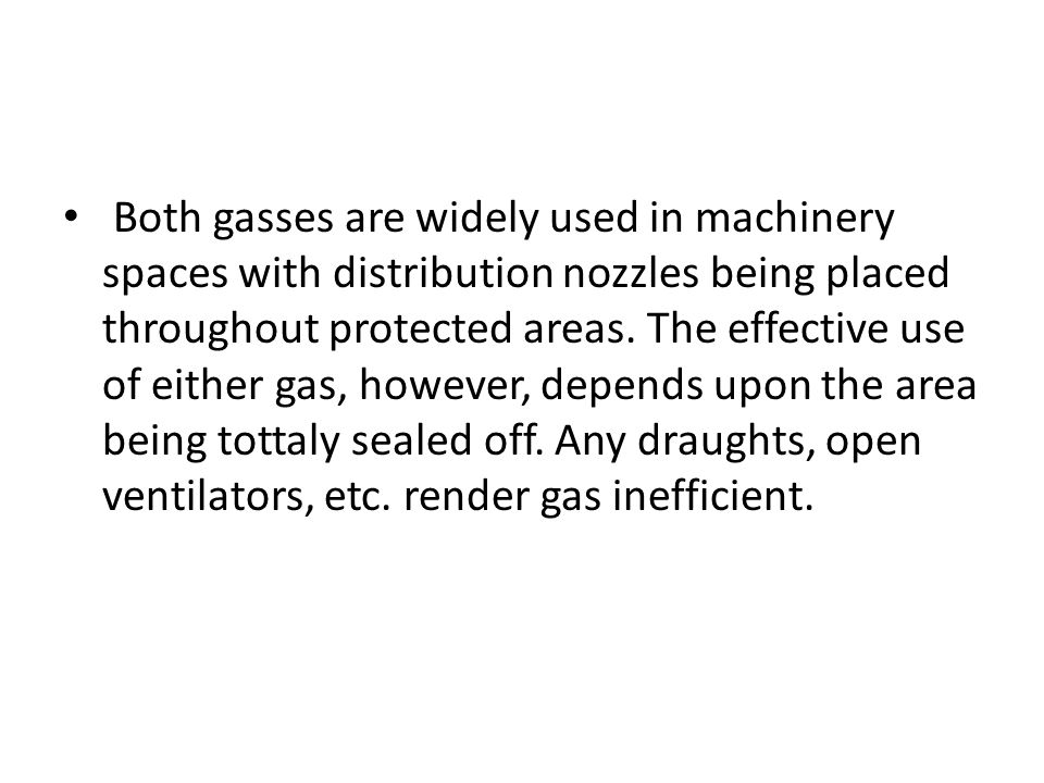 Both gasses are widely used in machinery spaces with distribution nozzles being placed throughout protected areas.