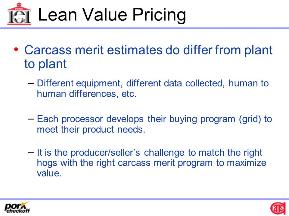 Lean Value Pricing Carcass merit estimates do differ from plant to plant.