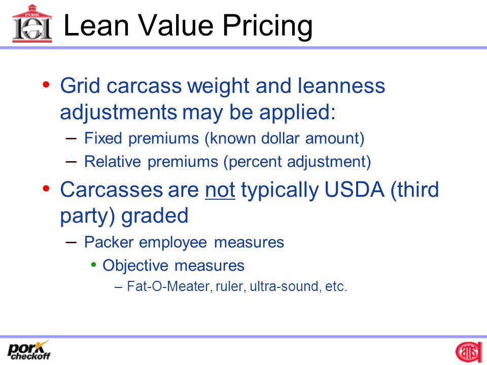 Lean Value Pricing Grid carcass weight and leanness adjustments may be applied: Fixed premiums (known dollar amount)