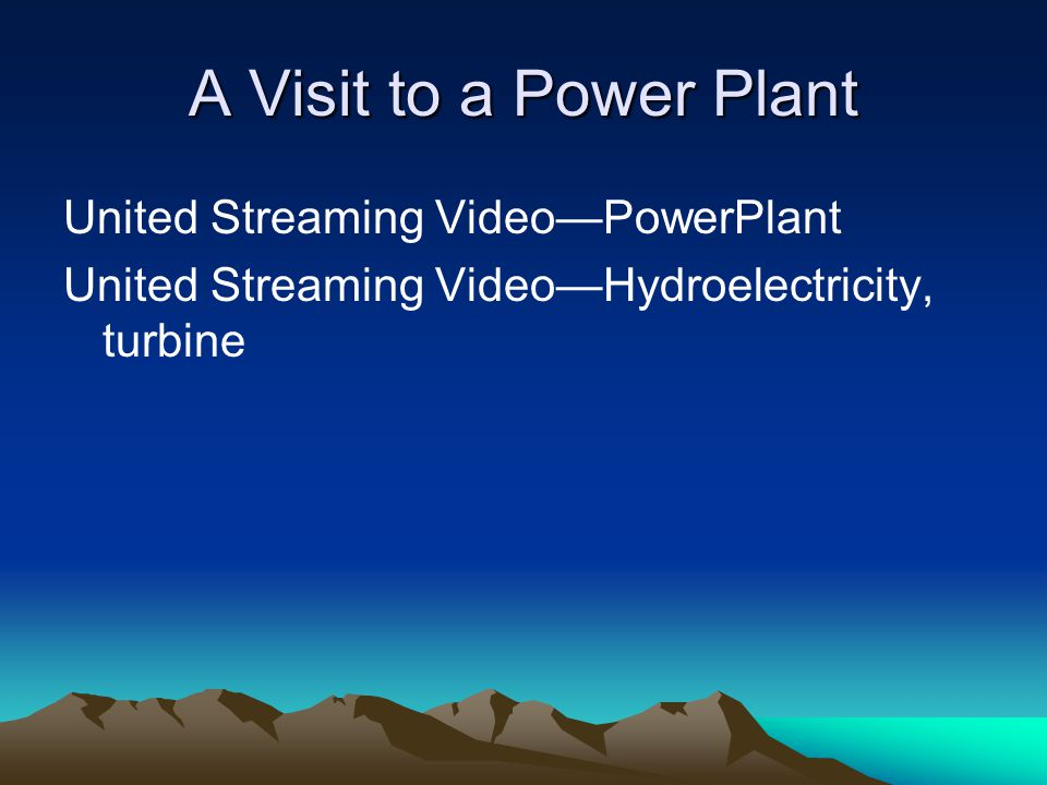 A Visit to a Power Plant United Streaming Video—PowerPlant