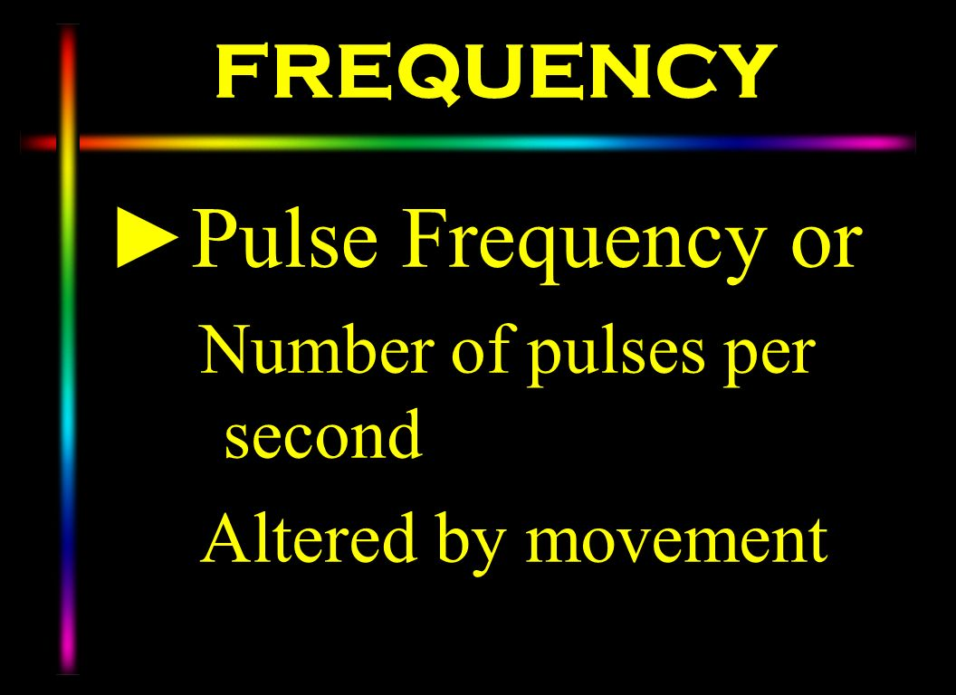 Pulse Frequency or FREQUENCY Altered by movement