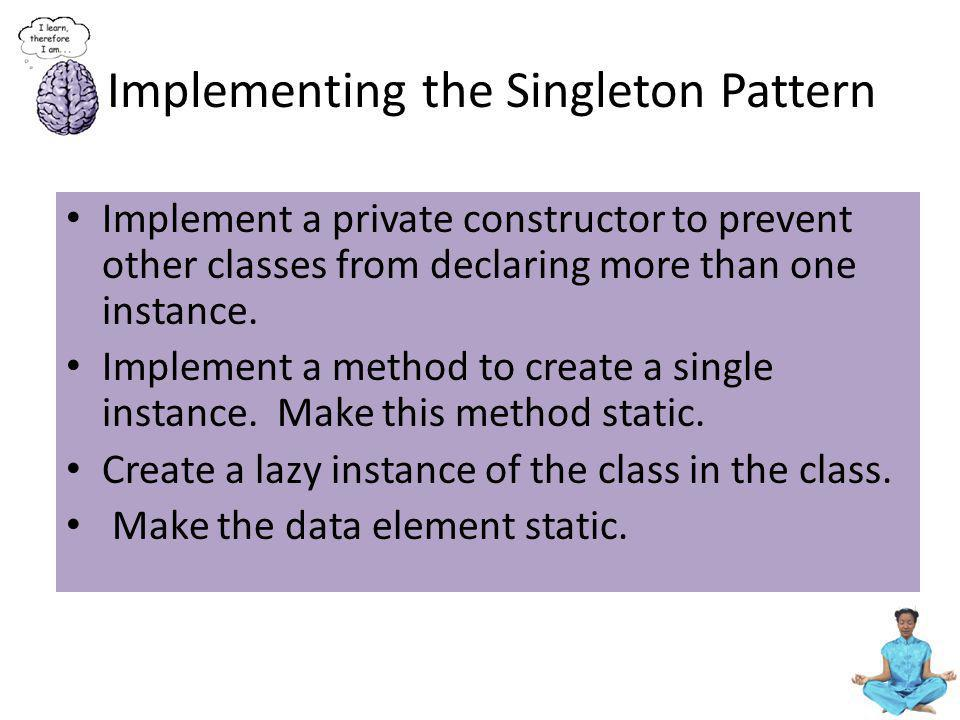 Implementing the Singleton Pattern