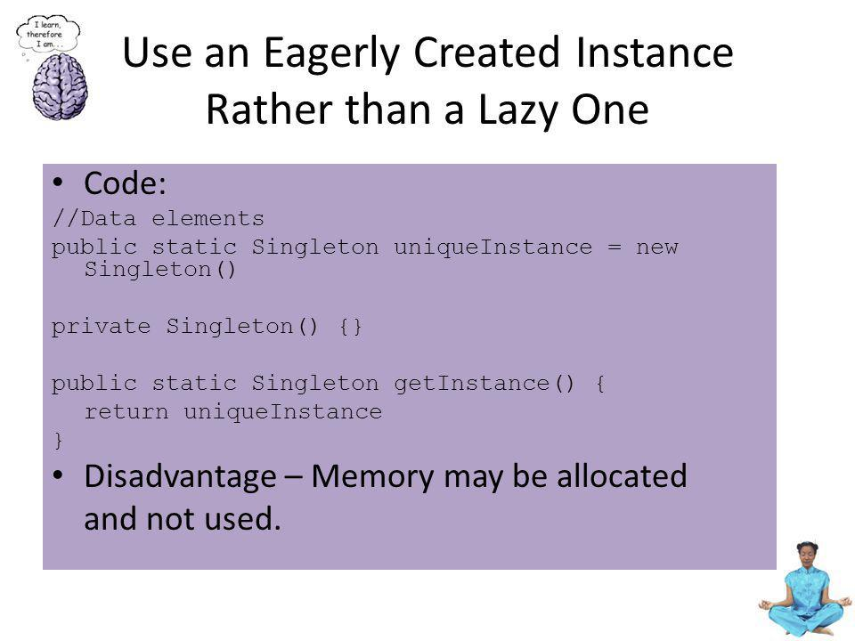 Use an Eagerly Created Instance Rather than a Lazy One
