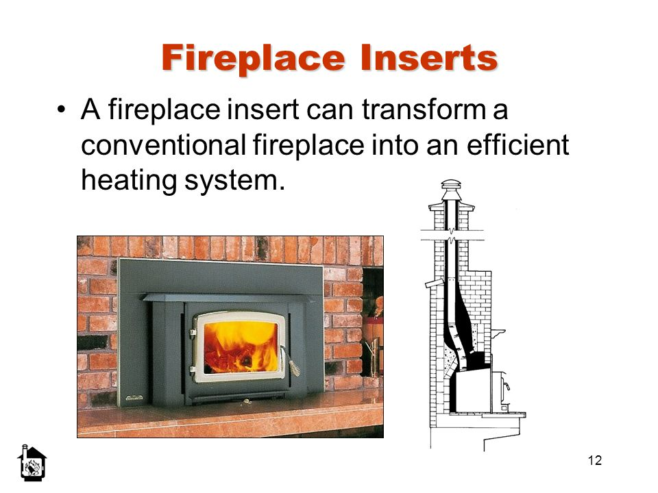 Fireplace Inserts A fireplace insert can transform a conventional fireplace into an efficient heating system.