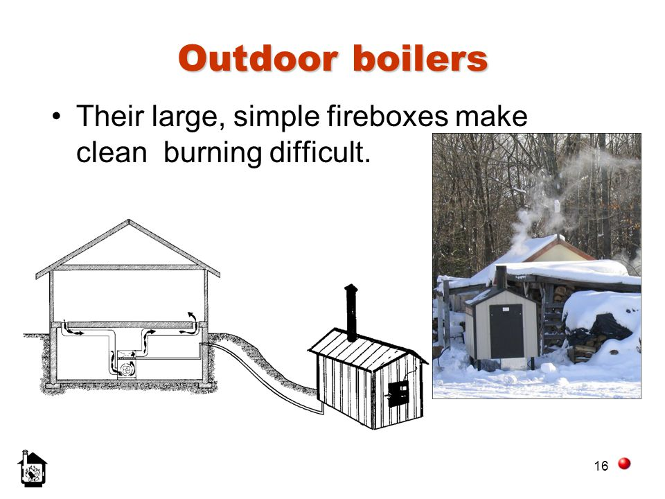 Outdoor boilers Their large, simple fireboxes make clean burning difficult.