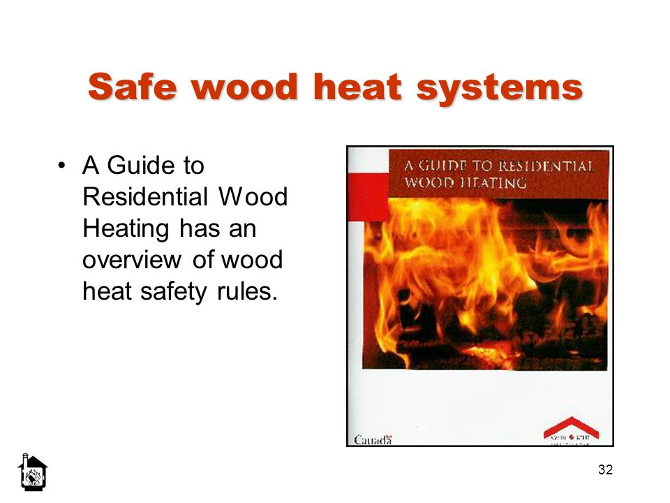 Safe wood heat systems A Guide to Residential Wood Heating has an overview of wood heat safety rules.