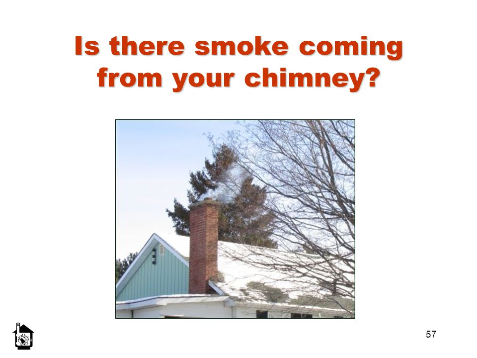 Is there smoke coming from your chimney