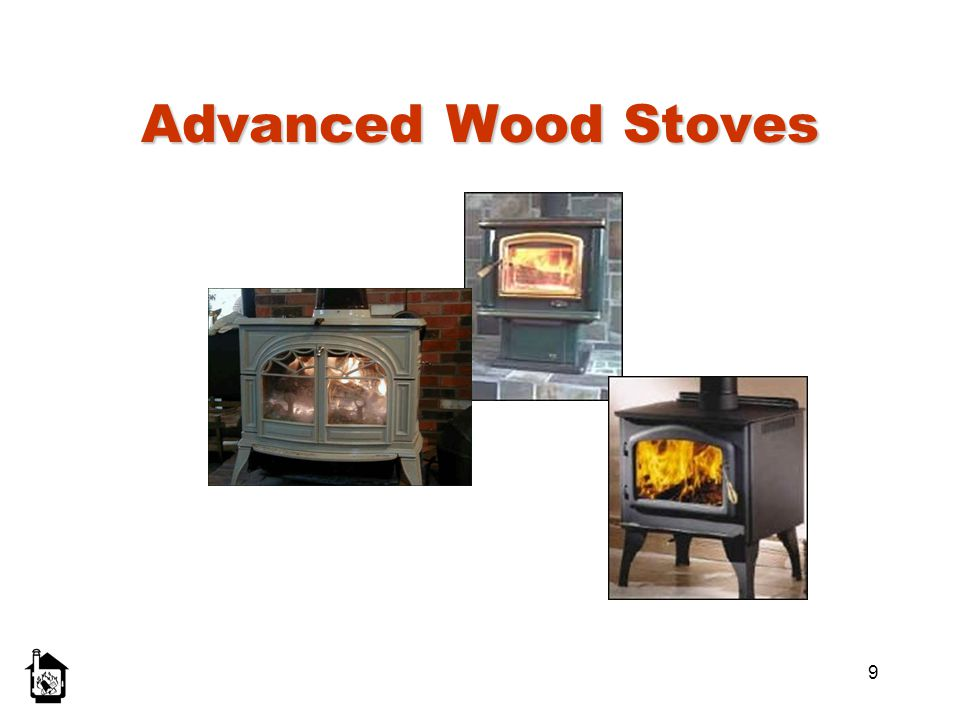 Advanced Wood Stoves Left to right: Cast iron stove