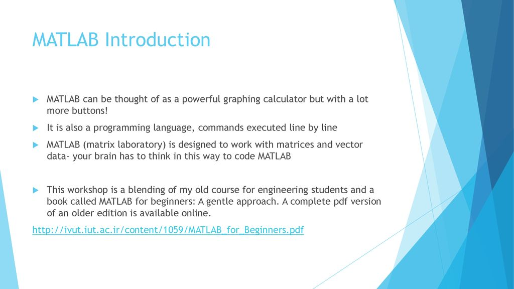 MATLAB Introduction MATLAB can be thought of as a powerful graphing