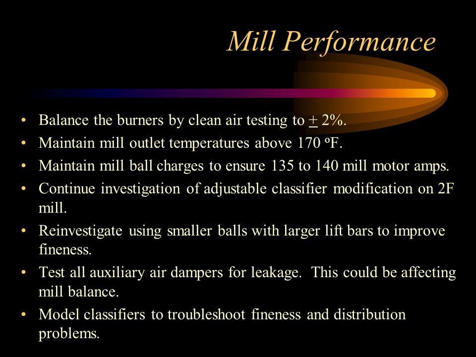 Mill Performance Balance the burners by clean air testing to + 2%.