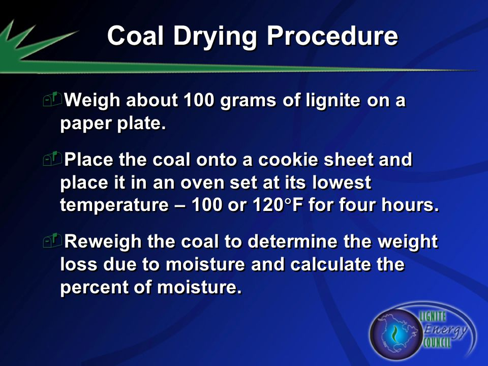 Coal Drying Procedure Weigh about 100 grams of lignite on a paper plate.