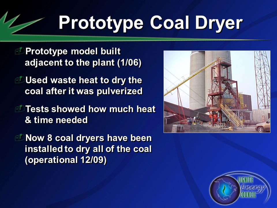 Prototype Coal Dryer Prototype model built adjacent to the plant (1/06) Used waste heat to dry the coal after it was pulverized.