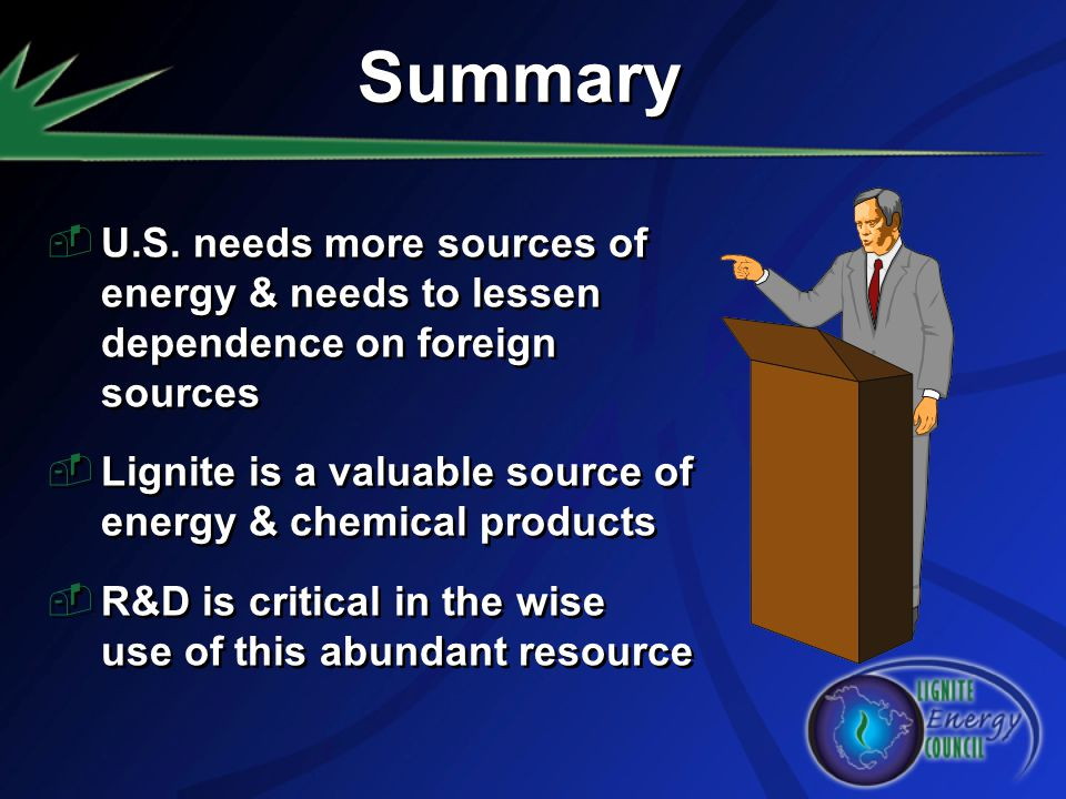 Summary U.S. needs more sources of energy & needs to lessen dependence on foreign sources.