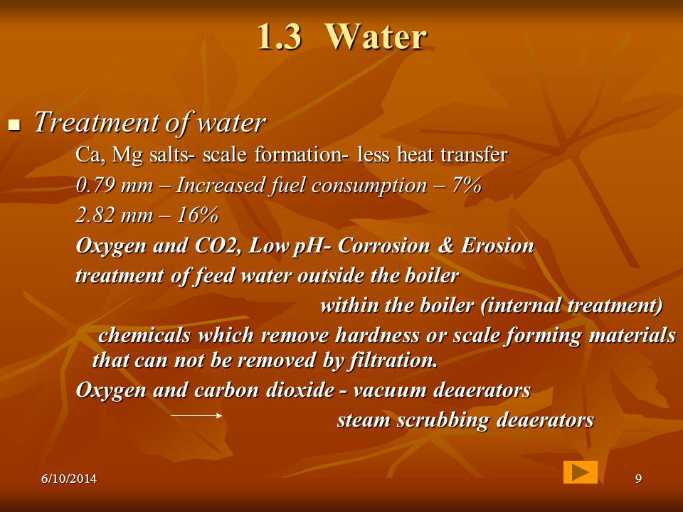 1.3 Water Treatment of water Ca, Mg salts- scale formation- less heat transfer. 0.79 mm – Increased fuel consumption – 7%