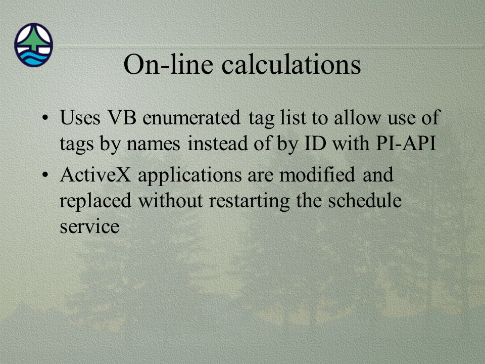 On-line calculations Uses VB enumerated tag list to allow use of tags by names instead of by ID with PI-API.