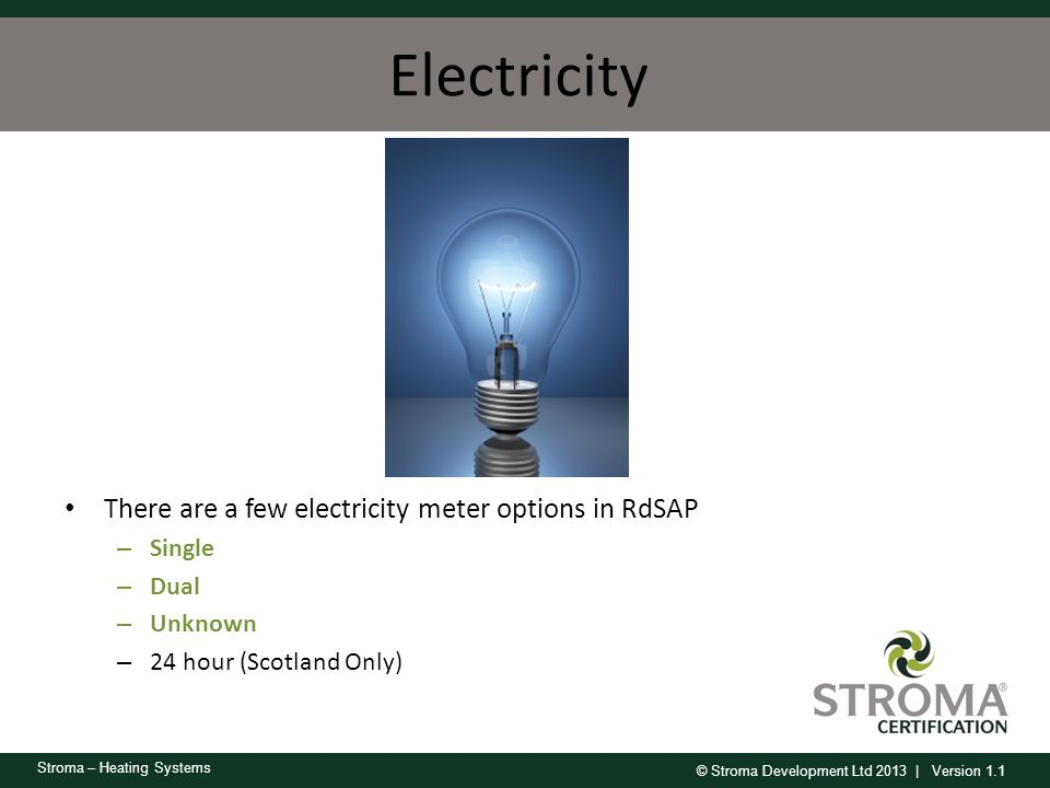 Electricity There are a few electricity meter options in RdSAP Single