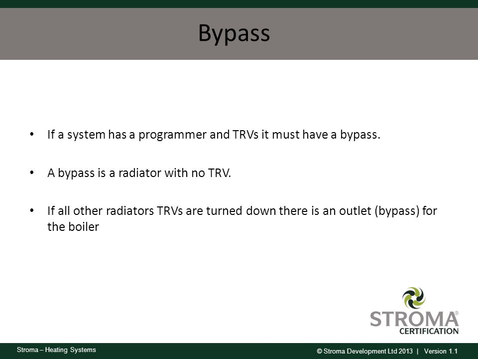Bypass If a system has a programmer and TRVs it must have a bypass.