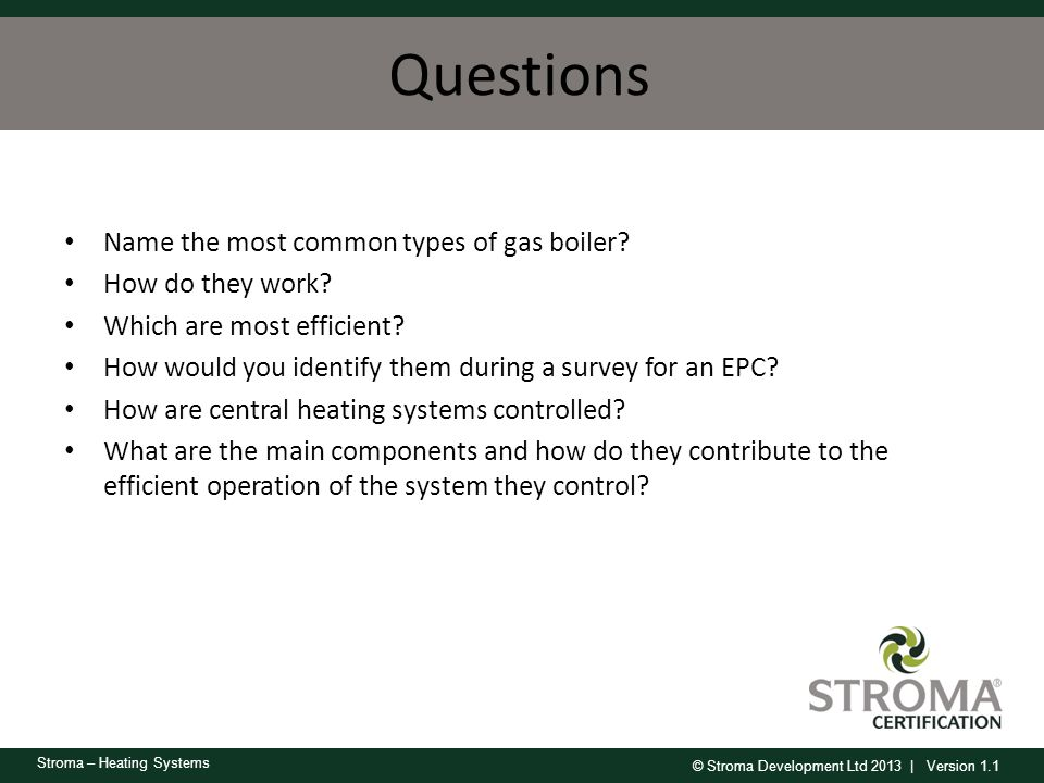 Questions Name the most common types of gas boiler How do they work