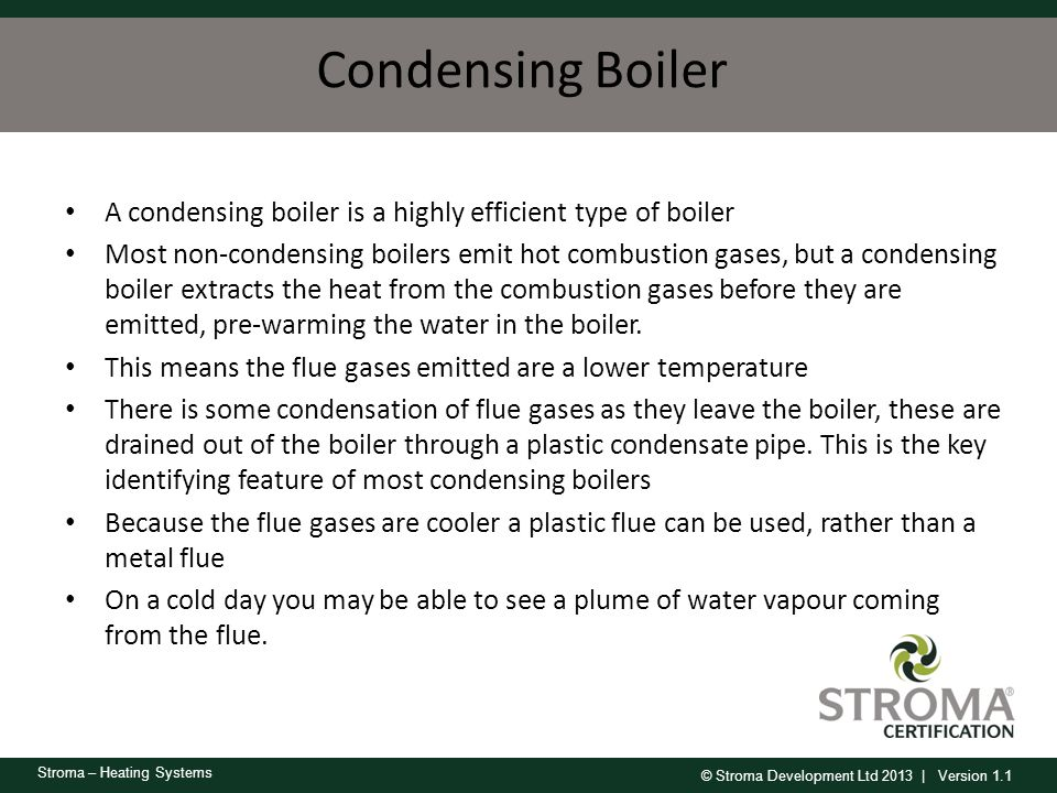 Condensing Boiler A condensing boiler is a highly efficient type of boiler.