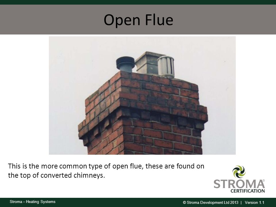 Open Flue This is the more common type of open flue, these are found on the top of converted chimneys.