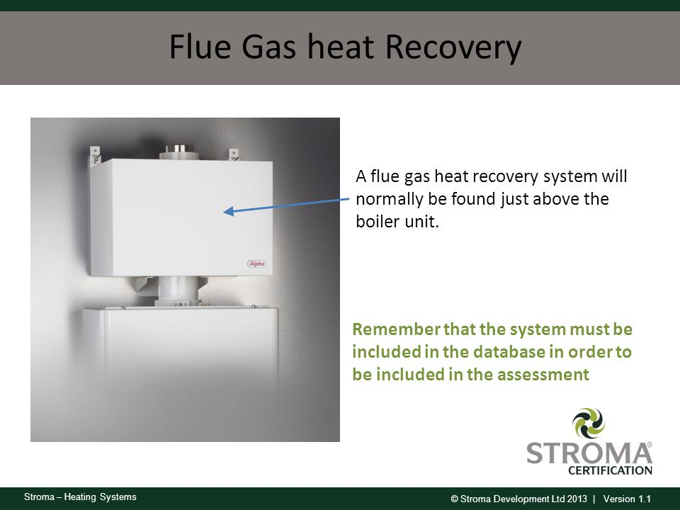Flue Gas heat Recovery A flue gas heat recovery system will normally be found just above the boiler unit.