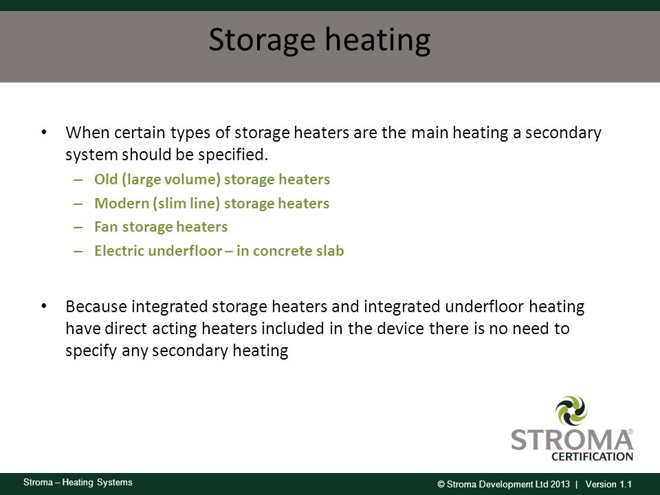Storage heating When certain types of storage heaters are the main heating a secondary system should be specified.