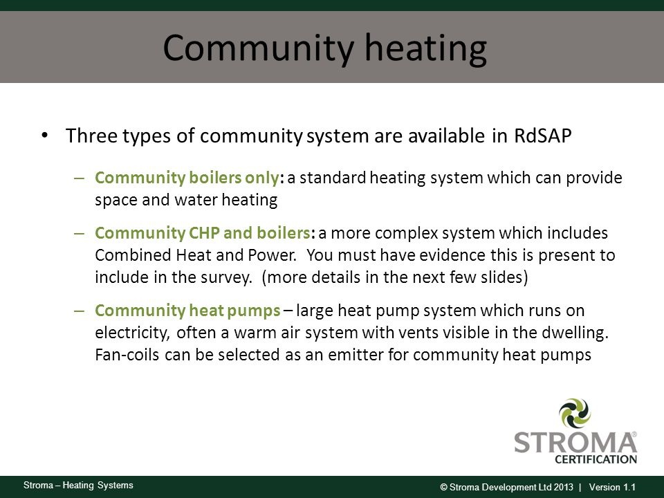 Community heating Three types of community system are available in RdSAP.