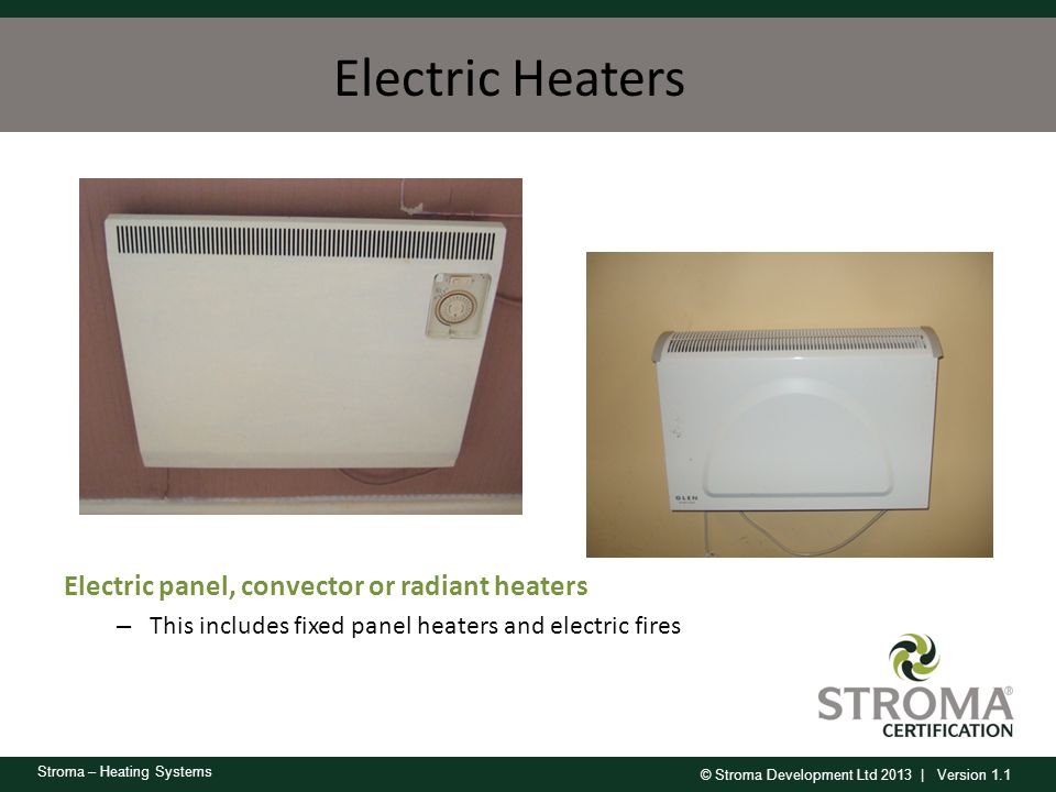 Electric Heaters Electric panel, convector or radiant heaters