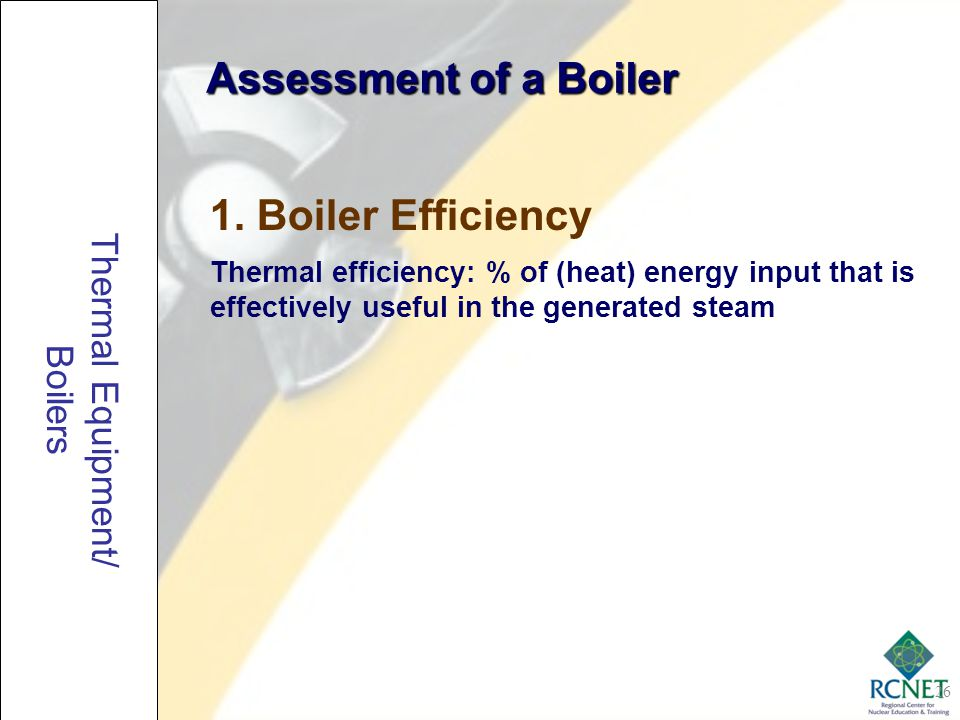 Assessment of a Boiler 1. Boiler Efficiency Thermal Equipment/ Boilers