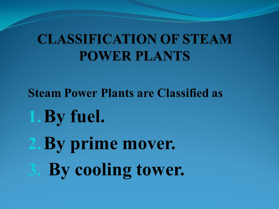 CLASSIFICATION OF STEAM POWER PLANTS