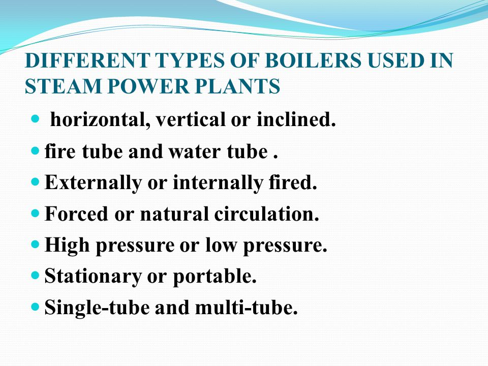 DIFFERENT TYPES OF BOILERS USED IN STEAM POWER PLANTS