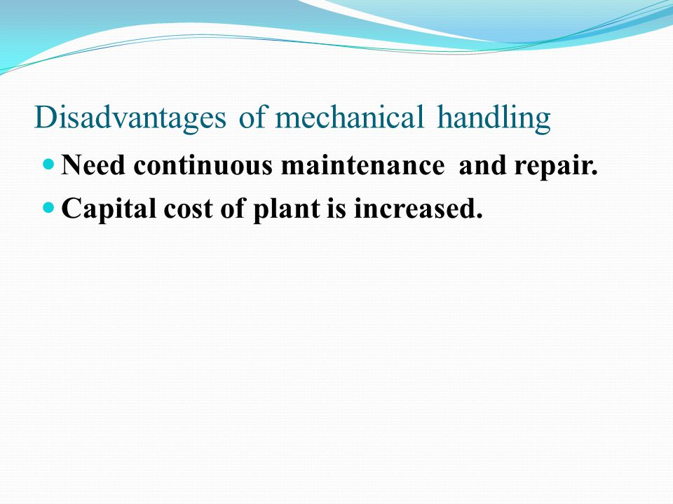 Disadvantages of mechanical handling
