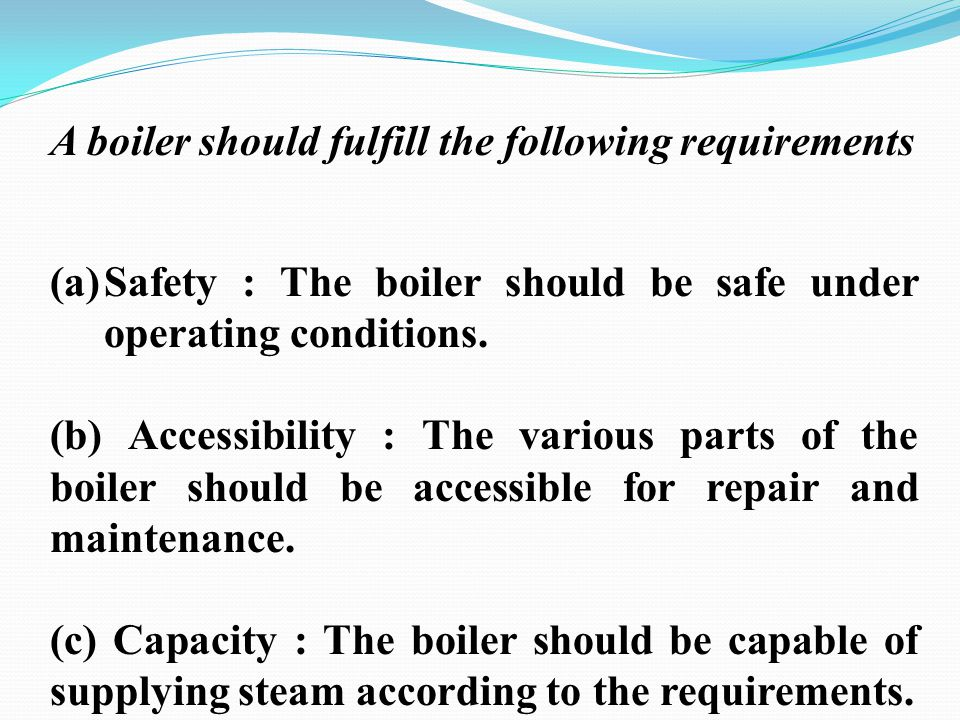 A boiler should fulfill the following requirements